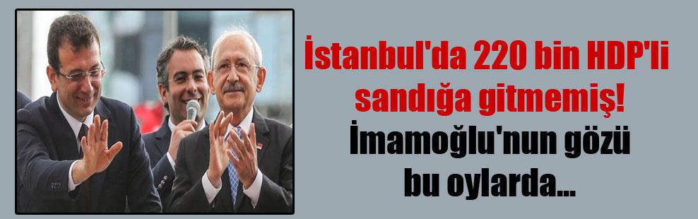İstanbul'da 220 bin HDP'li sandığa gitmemiş! İmamoğlu'nun gözü bu oylarda…