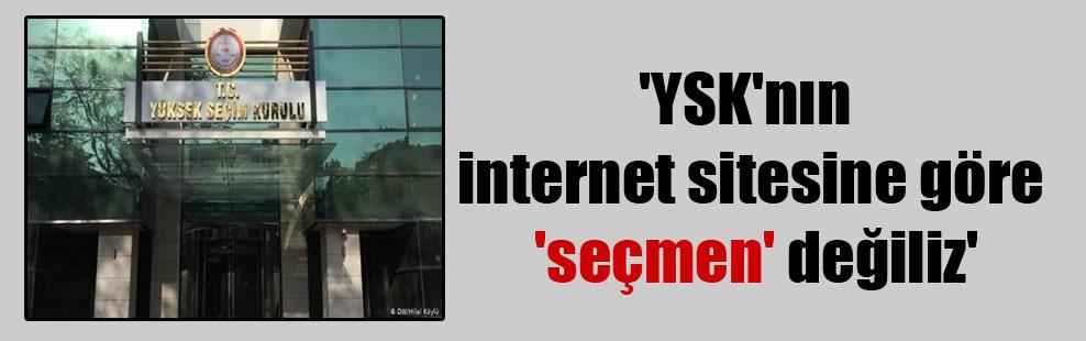 'YSK'nın internet sitesine göre 'seçmen' değiliz'