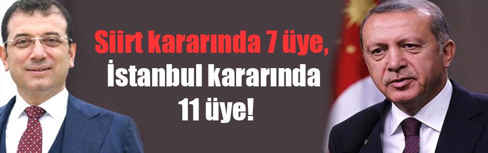Siirt kararında 7 üye, İstanbul kararında 11 üye!