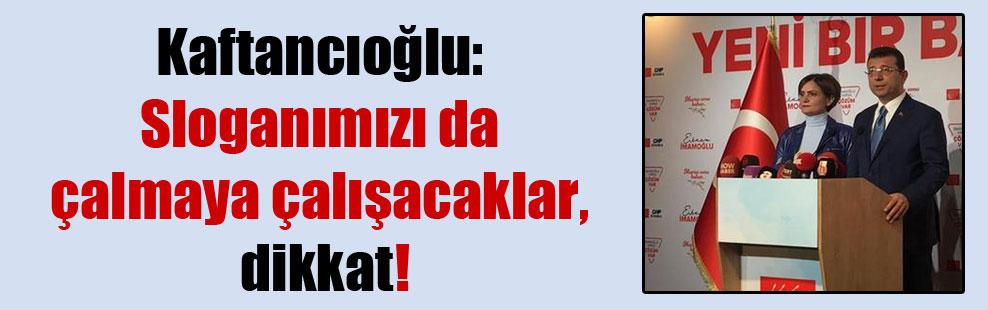 Kaftancıoğlu: Sloganımızı da çalmaya çalışacaklar, dikkat!