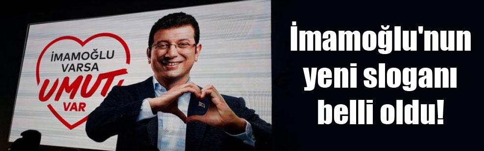 İmamoğlu'nun yeni sloganı belli oldu!