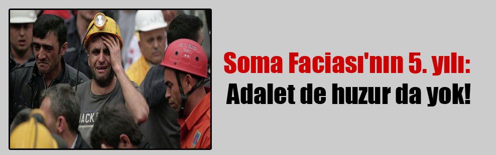 Soma Faciası'nın 5. yılı: Adalet de huzur da yok!