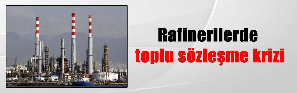Rafinerilerde toplu sözleşme krizi