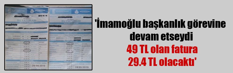 'İmamoğlu başkanlık görevine devam etseydi 49 TL olan fatura 29.4 TL olacaktı'