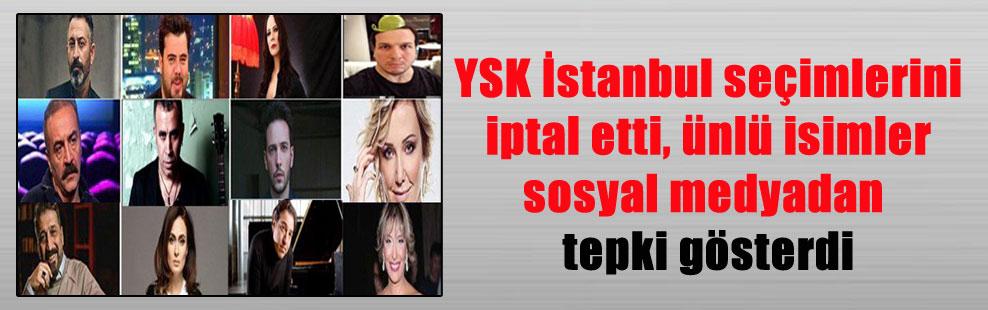YSK İstanbul seçimlerini iptal etti, ünlü isimler sosyal medyadan tepki gösterdi