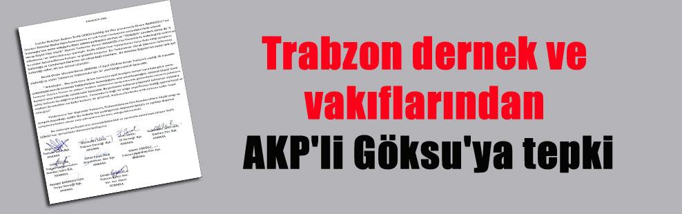 Trabzon dernek ve vakıflarından AKP'li Göksu'ya tepki