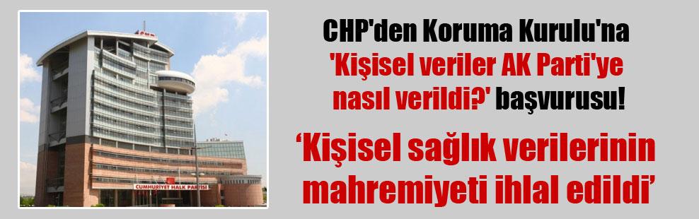 CHP'den Koruma Kurulu'na 'Kişisel veriler AK Parti'ye nasıl verildi?' başvurusu!