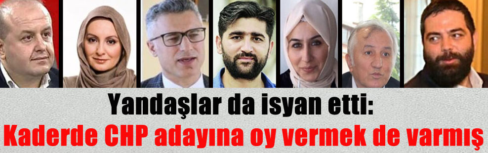 Yandaşlar da isyan etti: Kaderde CHP adayına oy vermek de varmış