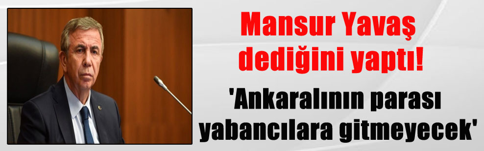 Mansur Yavaş dediğini yaptı! 'Ankaralının parası yabancılara gitmeyecek'