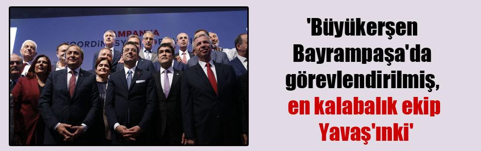 'Büyükerşen Bayrampaşa'da görevlendirilmiş, en kalabalık ekip Yavaş'ınki'