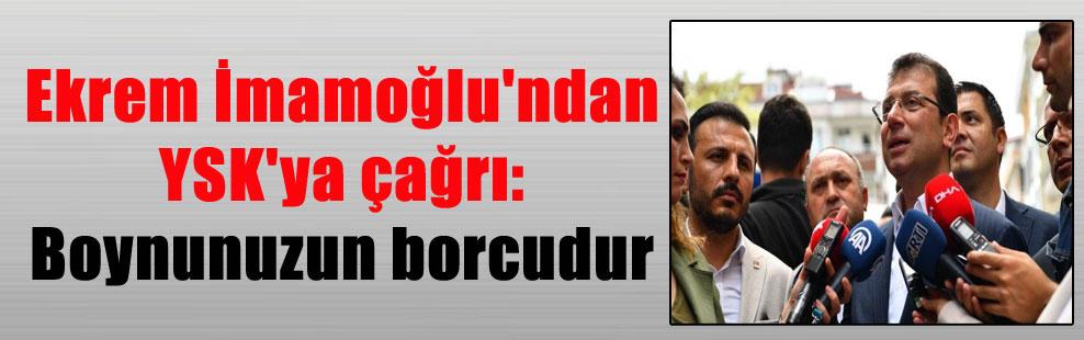 Ekrem İmamoğlu'ndan YSK'ya çağrı: Boynunuzun borcudur