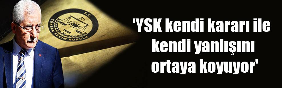 'YSK kendi kararı ile kendi yanlışını ortaya koyuyor'