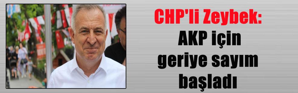 CHP'li Zeybek: AKP için geriye sayım başladı