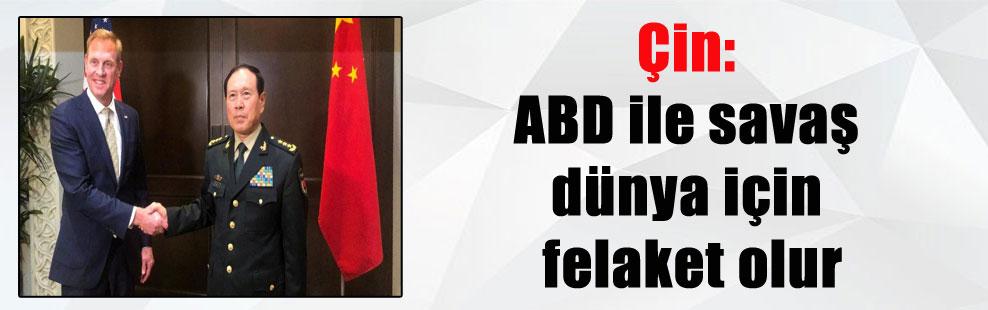 Çin: ABD ile savaş dünya için felaket olur