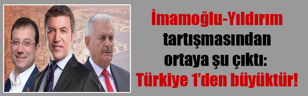 İmamoğlu-Yıldırım tartışmasından ortaya şu çıktı:  Türkiye 1'den büyüktür!
