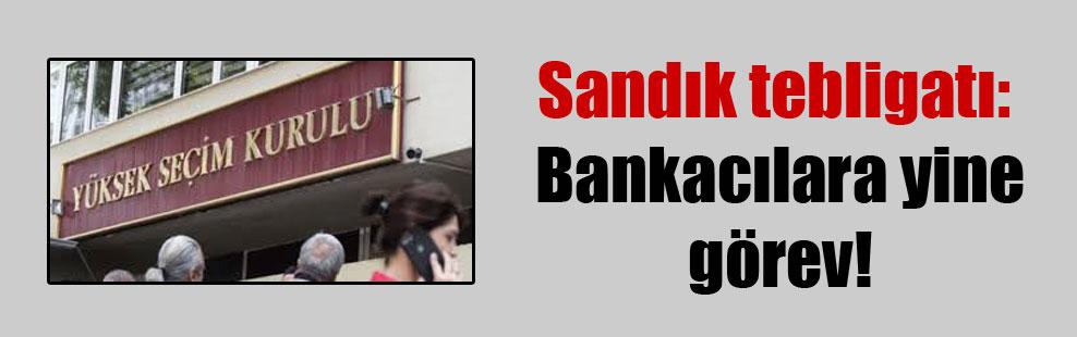 Sandık tebligatı: Bankacılara yine görev!