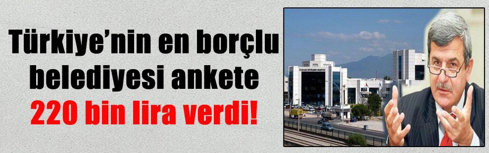 Türkiye'nin en borçlu belediyesi ankete 220 bin lira verdi!