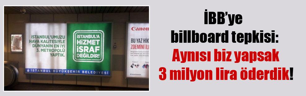 İBB'ye billboard tepkisi: Aynısı biz yapsak 3 milyon lira öderdik!