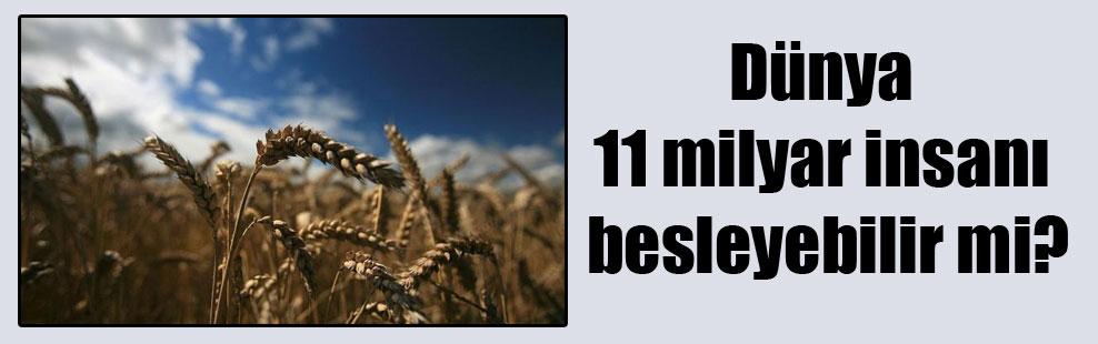 Dünya 11 milyar insanı besleyebilir mi?