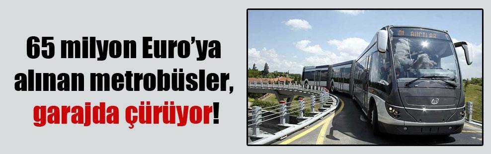 65 milyon Euro'ya alınan metrobüsler, garajda çürüyor!