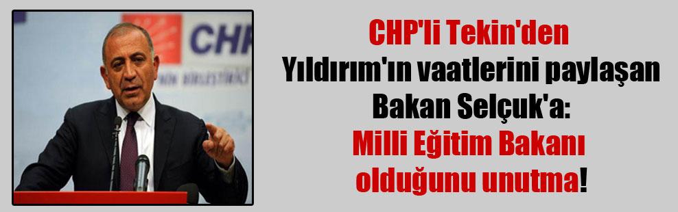 CHP'li Tekin'den Yıldırım'ın vaatlerini paylaşan Bakan Selçuk'a: Milli Eğitim Bakanı olduğunu unutma!