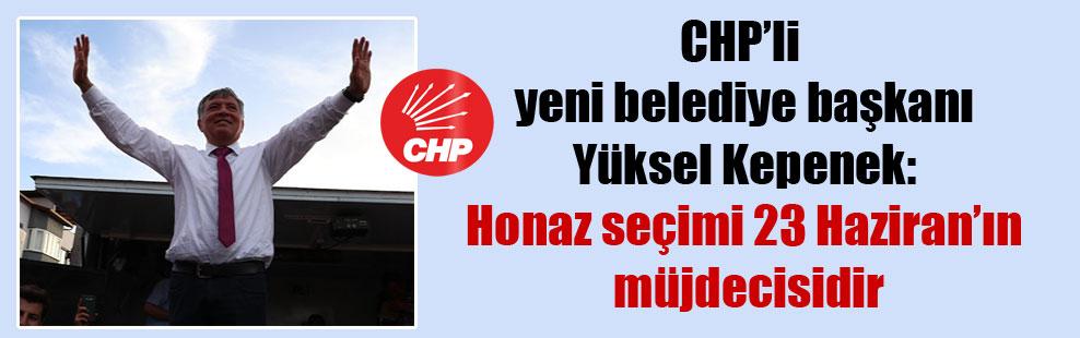 CHP'li yeni belediye başkanı Yüksel Kepenek: Honaz seçimi 23 Haziran'ın müjdecisidir