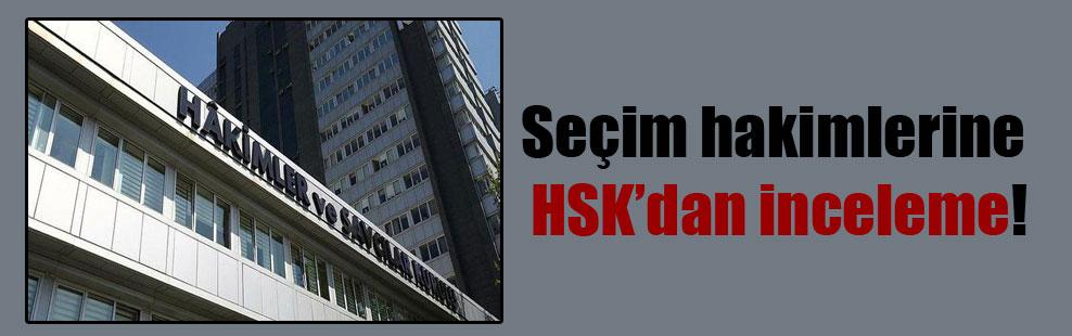 Seçim hakimlerine HSK'dan inceleme!