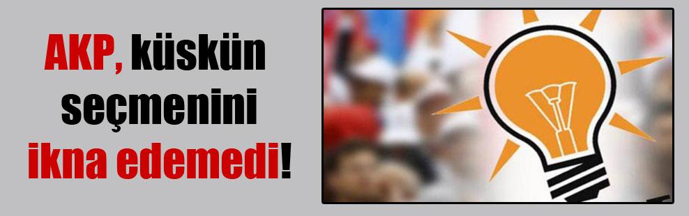 AKP, küskün seçmenini ikna edemedi!