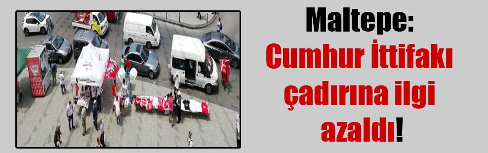 Maltepe: Cumhur İttifakı çadırına ilgi azaldı!