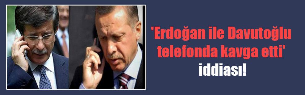 'Erdoğan ile Davutoğlu telefonda kavga etti' iddiası!