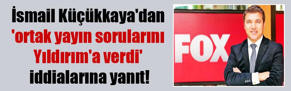 İsmail Küçükkaya'dan 'ortak yayın sorularını Yıldırım'a verdi' iddialarına yanıt!
