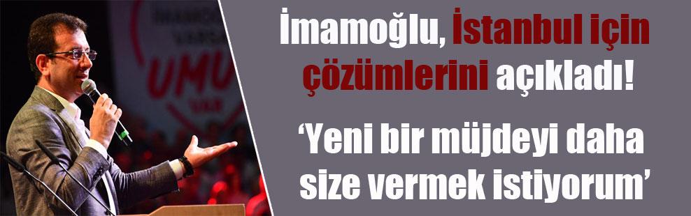 İmamoğlu, İstanbul için çözümlerini açıkladı!