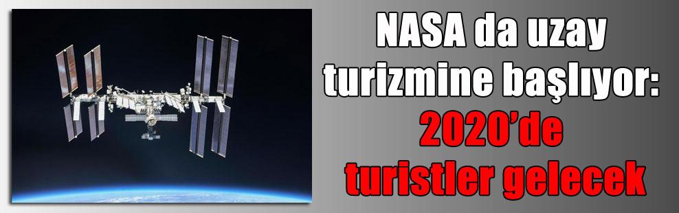 NASA da uzay turizmine başlıyor: 2020'de turistler gelecek