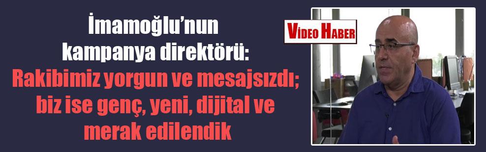 İmamoğlu'nun kampanya direktörü: Rakibimiz yorgun ve mesajsızdı; biz ise genç, yeni, dijital ve merak edilendik