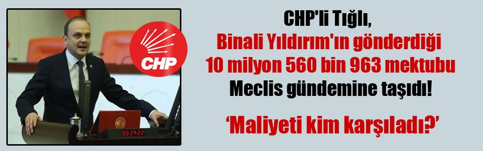 CHP'li Tığlı, Binali Yıldırım'ın gönderdiği 10 milyon 560 bin 963 mektubu Meclis gündemine taşıdı!
