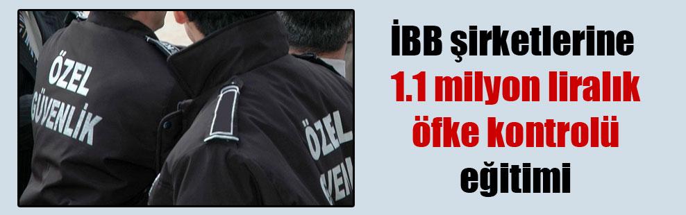 İBB şirketlerine 1.1 milyon liralık öfke kontrolü eğitimi
