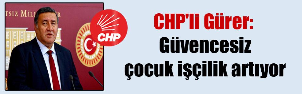 CHP'li Gürer: Güvencesiz çocuk işçilik artıyor