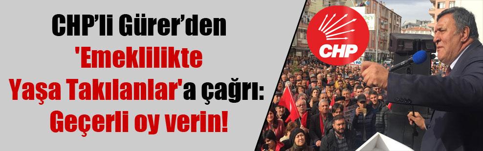 CHP'li Gürer'den 'Emeklilikte Yaşa Takılanlar'a çağrı: Geçerli oy verin!