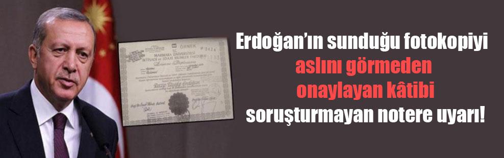 Erdoğan'ın sunduğu fotokopiyi aslını görmeden onaylayan kâtibi soruşturmayan notere uyarı!