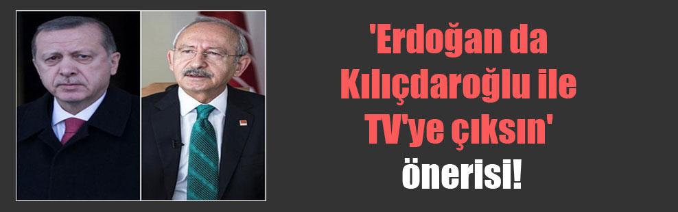 'Erdoğan da Kılıçdaroğlu ile TV'ye çıksın' önerisi!