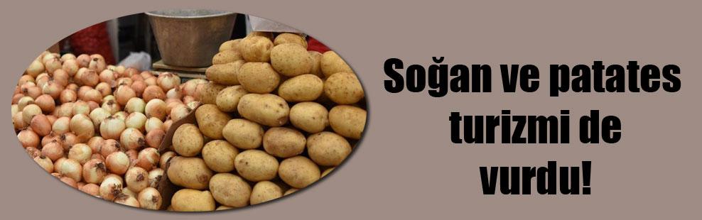 Soğan ve patates turizmi de vurdu!