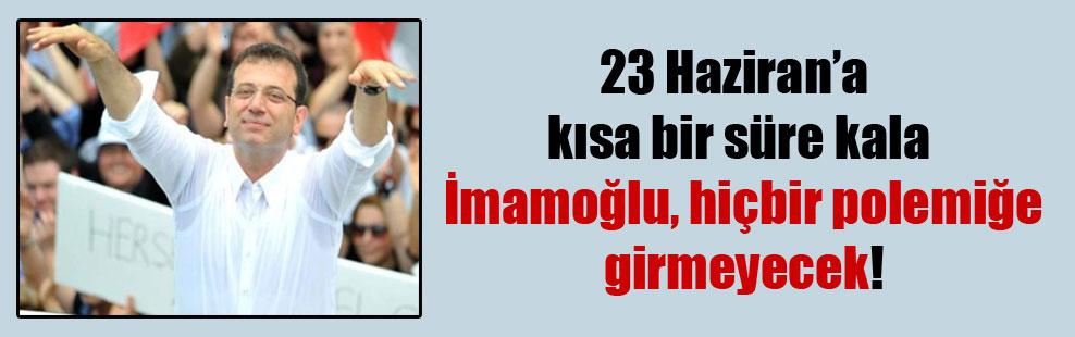 23 Haziran'a kısa bir süre kala İmamoğlu hiçbir polemiğe girmeyecek!