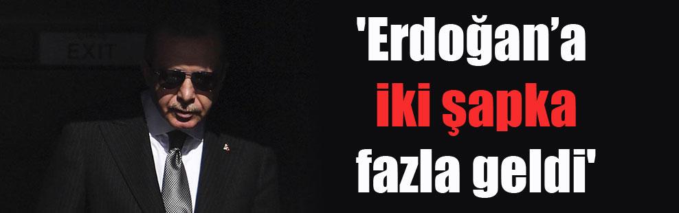 'Erdoğan'a iki şapka fazla geldi'