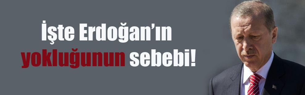 İşte Erdoğan'ın yokluğunun sebebi!