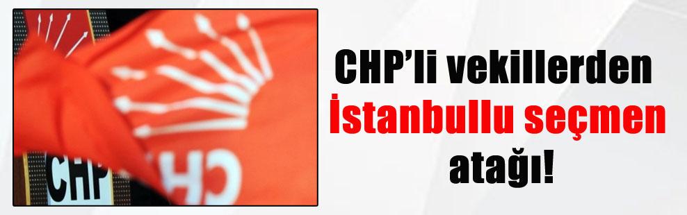 CHP'li vekillerden İstanbullu seçmen atağı!