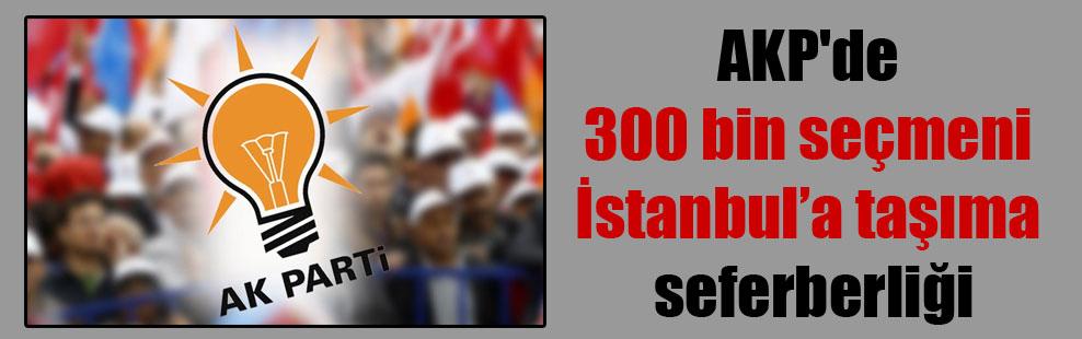 AKP'de 300 bin seçmeni İstanbul'a taşıma seferberliği