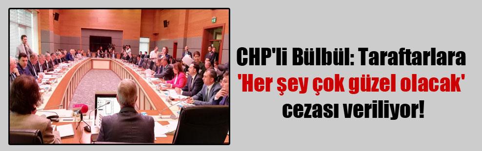 CHP'li Bülbül: Taraftarlara 'Her şey çok güzel olacak' cezası veriliyor!
