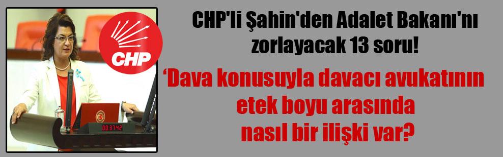 CHP'li Şahin'den Adalet Bakanı'nı zorlayacak 13 soru!