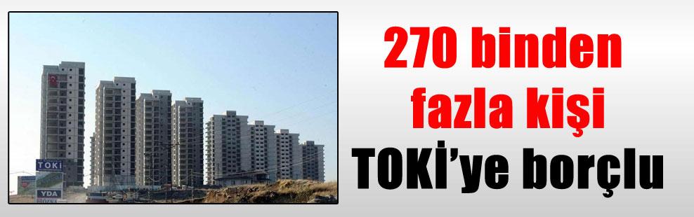 270 binden fazla kişi TOKİ'ye borçlu