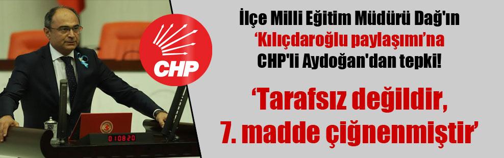 İlçe Milli Eğitim Müdürü Dağ'ın 'Kılıçdaroğlu paylaşımı'na CHP'li Aydoğan'dan tepki!